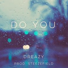 Dreazy- Do You #music #hiphop #chill #Dreazy #Drake #SantaBarbara #Cali #California #college #blog #blogger #Eargasm