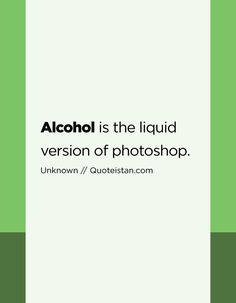 Alcohol is the liquid version of photoshop. Drink Quotes, Quote Of The Day, Life Quotes, Alcohol, Photoshop, Inspirational Quotes, Thoughts, Motivation, Humor