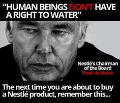 Nestle CEO: Water Is Not A Human Right, Should Be Privatized. Nestlé is unwilling to stop their practice of bottling water in drought-stricken areas. New World Order, Statements, Greed, That Way, Wake Up, In This World, Persona, Believe, Knowledge