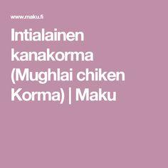 Intialainen kanakorma (Mughlai chiken Korma) | Maku