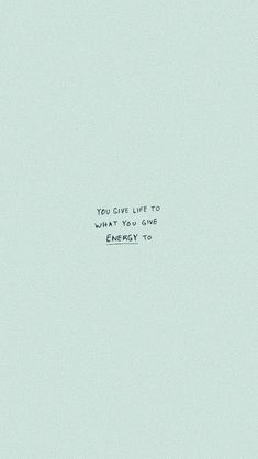 You give life to what you give energy to Cute Quotes, Words Quotes, Wise Words, Sayings, Qoutes, Pretty Words, Beautiful Words, Cool Words, Positive Quotes