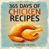 Free Kindle Book -   365 Days Of Chicken Recipes Cookbook: (Chicken Soup, Chicken Salad, Chicken Breasts, Baked Chicken, Chicken Wings, Chicken Protein, Chicken Paleo)