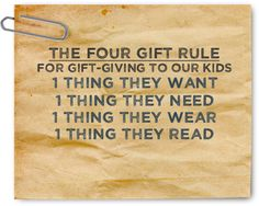 Four Gift Rule: 1 thing they want, 1 thing they need, 1 thing they wear, 1 thing they read.