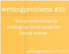 writing problems. Yep, that's me! Even worse is procrastinating by writing future scenes that won't happen unless you write what you're supposed to write or you write other stories entirely
