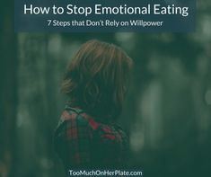 How to Stop Emotional Eating - 7 Steps that Don't Rely on Willpower