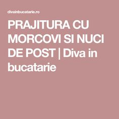 PRAJITURA CU MORCOVI SI NUCI DE POST | Diva in bucatarie Recipes
