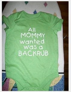 all+mommy+wanted+was+a+backrub+onesie | All mommy wanted was a back rub onesie