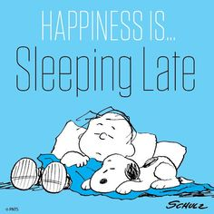 """@Snoopy: Happiness is sleeping late. "" @Sabse881"