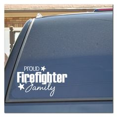 Proud Firefighter Family Car Decal. $5.00, via Etsy.  >>>The shop owner actually created this for me! Super sweet lady & this looks amazing on my dodge journey!