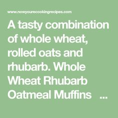 A tasty combination of whole wheat, rolled oats and rhubarb. Whole Wheat Rhubarb Oatmeal Muffins   Save Print Author: Joan Donogh Recipe type: Breakfast ...
