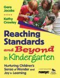 Reaching Standards and Beyond in Kindergarten: Nurturing Children's Sense of Wonder and Joy in Learning | NAEYC Online Store