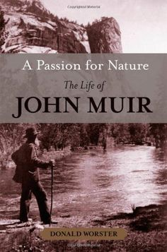 A Passion for Nature: The Life of John Muir by Donald Worster