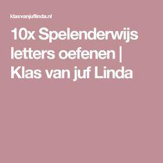 10x Spelenderwijs letters oefenen   Klas van juf Linda