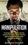 Free Kindle Book -   Manipulation: 12 Dangerous Persuasion Secrets Used by The World's Most Powerful Men to Manipulate, Persuade & Influence People (Manipulation Series)