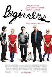 Beginners. 2011.   Solid flick. Beautiful script, story & performances, esp. Christopher Plummer who is exceptionally brilliant and wonderful.