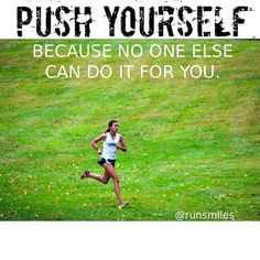 Push yourself, because no one else can do it for you!