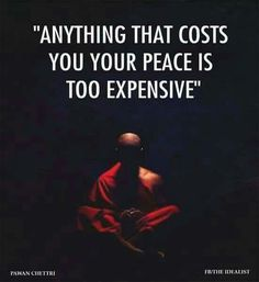 Anything that costs your peace is too expensive