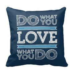 Do What You Love Throw Pillow #zazzle #pillow #quotes http://www.zazzle.com/ShabzDesigns?rf=238566710065069658