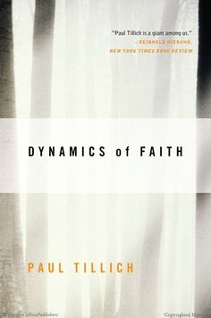 Dynamics of Faith by Paul Tillich. Faith is the state of being ultimately concerned.