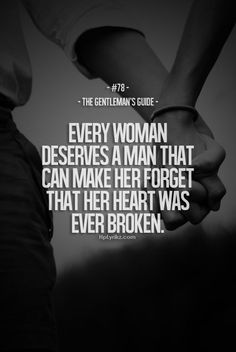 Rule #78: Every woman deserves a man that can make her forget that her heart was ever broken. #guide #gentleman