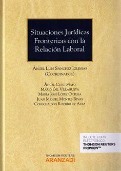 Situaciones juridicas fronterizas con la relación laboral.    1ª ed.     Thomson Reuters Aranzadi, 2016