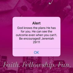 Alert - God knows the plans He has for you. He can see the outcome even when you can't. Be encouraged. Jeremiah 29:11