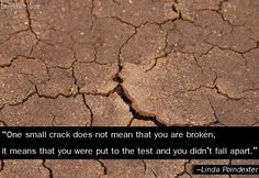 One small crack does not mean that you are broken, it means that you were put to the test and you didn't fall apart