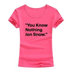 Women T-shirt You Know Nothing Jon Snow Printed Letter T Shirt 2017 Summer Games Of Thrones Women Tops Tees Camisetas Mujer