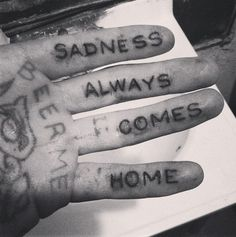 Sadness always comes home... this got to me in a deeper way then most people could understand or even see it the way I do.