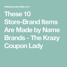 These 10 Store-Brand Items Are Made by Name Brands - The Krazy Coupon Lady