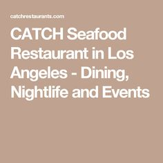 CATCH Seafood Restaurant in Los Angeles - Dining, Nightlife and Events