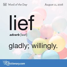 Lief - 1. gladly; willingly: I would as lief go south as not.  2. archaic. willing; desirous.                                 Origin: Lief can be traced to the Middle English leef, which in turn comes from the Old English lēof.