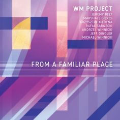 """WM Project Releases Debut From a Familiar Place  featuring Jeremy Pelt Marshall Gilkes and Rafal Sarnecki  On November 30 2017 WM Project released their debut album From a Familiar Placeon WM Records.  While WM Project is a brand-new constellation the musical masterminds behind it pianistAndrzej Winnickiand tenor saxophonistKrzysztof Medyna go back a long way. In the 90's they have played together in the fusion group Electric Breakwater (""""In the Bush"""" CD with Mark Egan on bass and Rodney…"""