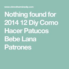 Nothing found for 2014 12 Diy Como Hacer Patucos Bebe Lana Patrones