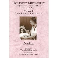Holistic Midwifery: A Comprehensive Textbook for Midwives in Homebirth Practice, Vol. 1: Care During Pregnancy: Anne Frye, K Hindall, Rhonda Baker: 9781891145551: Amazon.com: Books