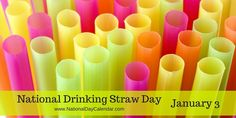 1-3:  NATIONAL DRINKING STRAW DAY.  Sophia loves straws.  We are encouraging less use, but today we are going to use one or two.