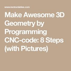 Make Awesome 3D Geometry by Programming CNC-code: 8 Steps (with Pictures)