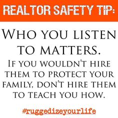 #realtorsafety #tipoftheday Who you listen to matters. If you wouldn't hire them to protect your family don't hire them to teach you how. #ruggedizeyourlife #realestatesafety #realtor #safetytip #realestatelife #realtorlife #realtormom #realtors #realestateph #realtor #sellinghouses #sellinghomes #selfdefense #personalsecurity #openhouse #firehill6 #pearsonsmithrealty