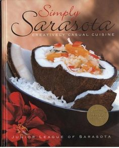 Simply Sarasota - Creatively Casual Cuisine - Sarasota Junior League by Junior League of Sarasota, http://www.amazon.com/dp/0977910407/ref=cm_sw_r_pi_dp_yR-Uqb0NY6Y0R