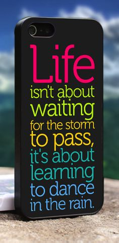 Life Quote Dance In The Rain - IPhone 4/5 Case. I NEED this. I love this quote