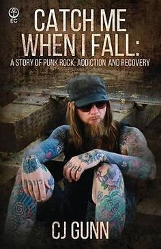 Catch Me When I Fall, A Story of Punk Rock, Addiction and Recovery by Cj Gunn, 9