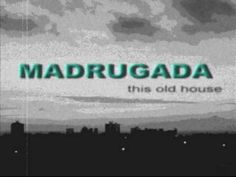 Madrugada -  This old house