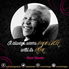 """""""It always seems impossible until it's done"""" Lest We Forget, Nelson Mandela, Eccentric, Always Be, All Over The World, Favorite Quotes, Africa, Inspirational Quotes, Hero"""