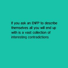 ENFP's.. A self admitted vast collection of contradictions