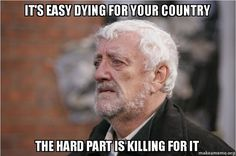 It's easy dying for your country.