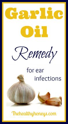 Garlic Oil Remedy for ear infections - The Healthy Honeys