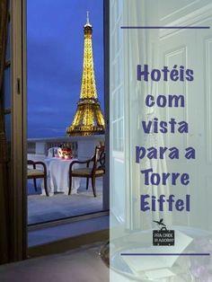 Descubra quais hotéis vão te proporcionar a tão sonhada vista para a Torre Eiffel quando você viajar para Paris City, Tour Eiffel, Towers, Traveling
