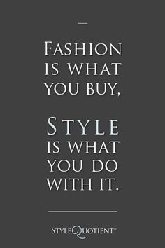 Fashion is what you buy. Style is what you do with it! And that's a fact, Jack! :)