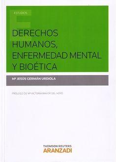 Derechos humanos, enfermedad mental y bioética / Mª Jesús Germán Urdiola.   Aranzadi,  2015
