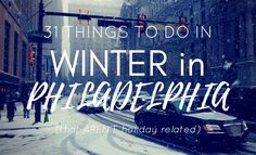 31 Things to Do in the Winter in Philadelphia (That AREN'T Holiday-Related)